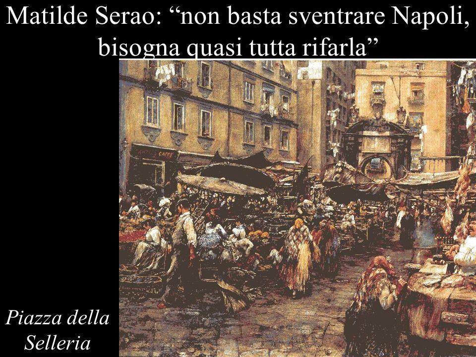 Matilde Serao: non basta sventrare Napoli, bisogna quasi tutta rifarla Piazza della Selleria