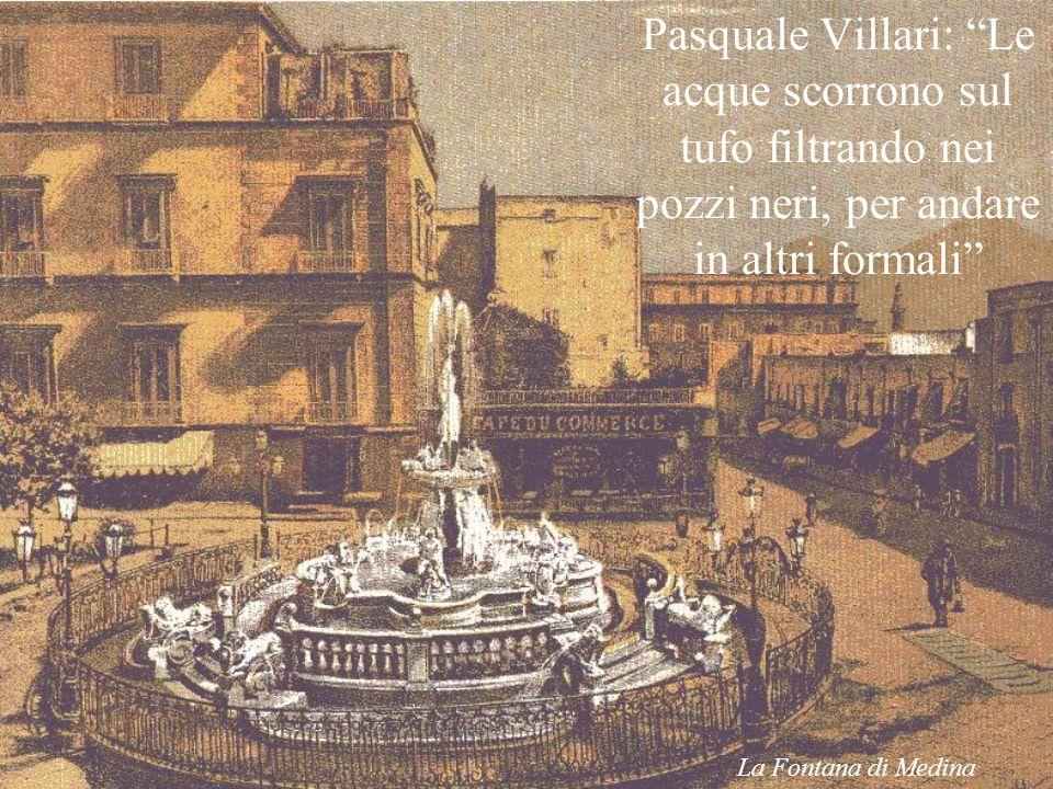 Pasquale Villari: Le acque scorrono sul tufo filtrando nei pozzi neri, per andare in altri formali La Fontana di Medina