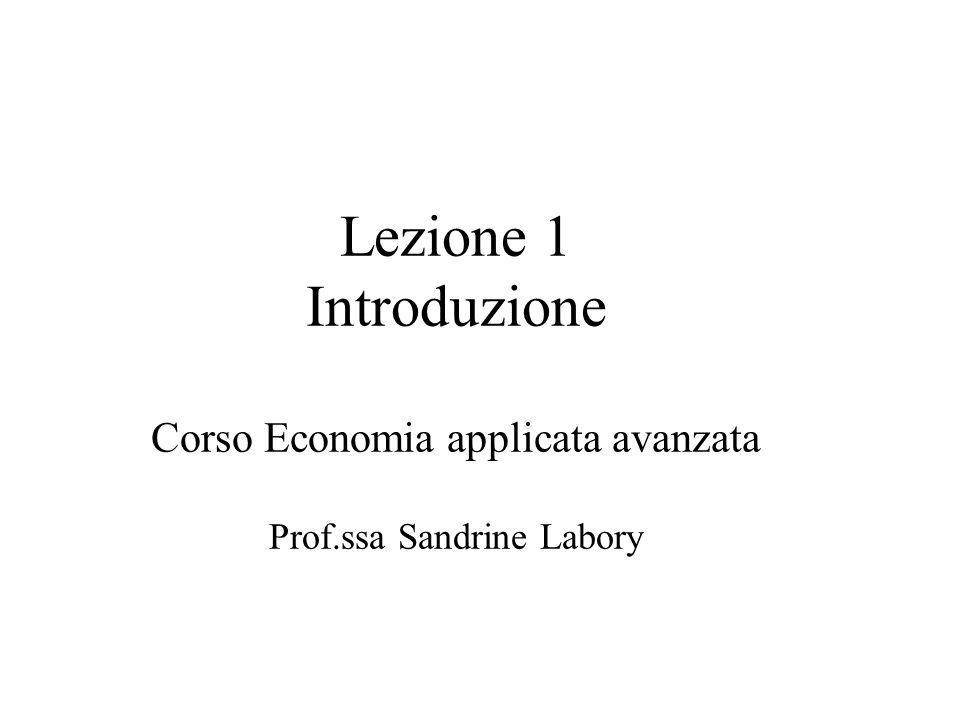 Lezione 1 Introduzione Corso Economia applicata avanzata Prof.ssa Sandrine Labory
