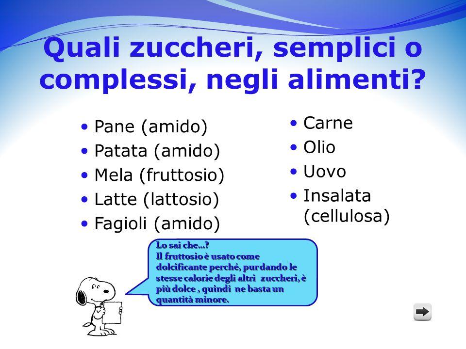 Quali zuccheri, semplici o complessi, negli alimenti? Reazione sì Reazione no Pane (amido) Patata (amido) Mela (fruttosio) Latte (lattosio) Fagioli (a