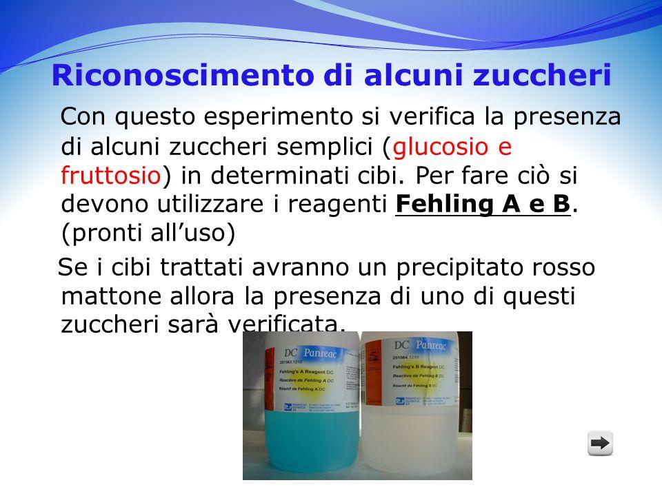 Riconoscimento di alcuni zuccheri Con questo esperimento si verifica la presenza di alcuni zuccheri semplici (glucosio e fruttosio) in determinati cibi.