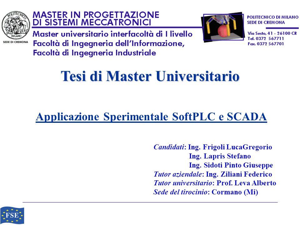 Tesi di Master Universitario Applicazione Sperimentale SoftPLC e SCADA Candidati: Ing. Frigoli LucaGregorio Ing. Lapris Stefano Ing. Sidoti Pinto Gius