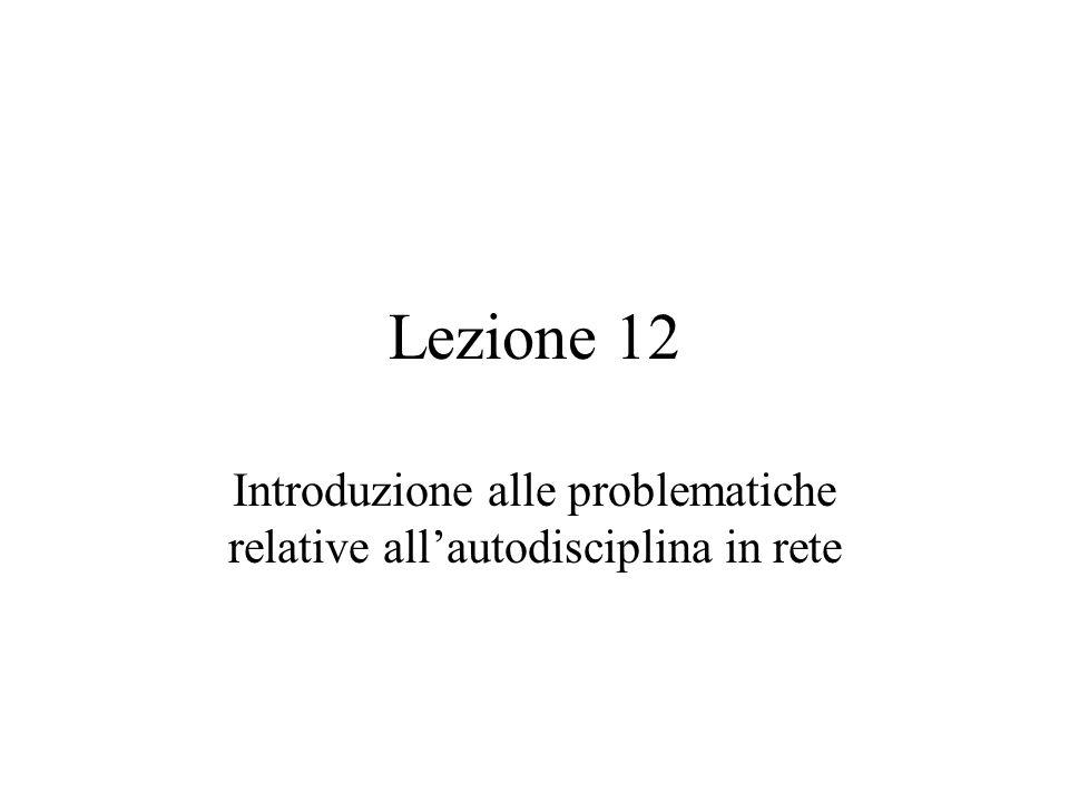 Lezione 12 Introduzione alle problematiche relative allautodisciplina in rete