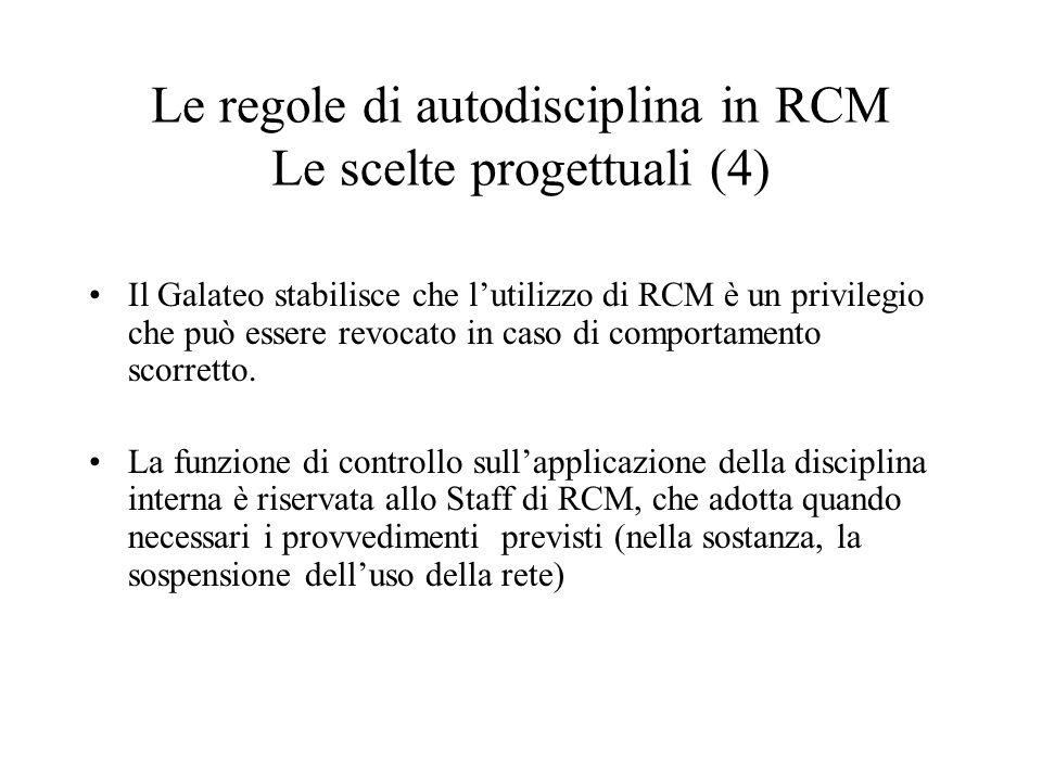 Le regole di autodisciplina in RCM Le scelte progettuali (4) Il Galateo stabilisce che lutilizzo di RCM è un privilegio che può essere revocato in caso di comportamento scorretto.