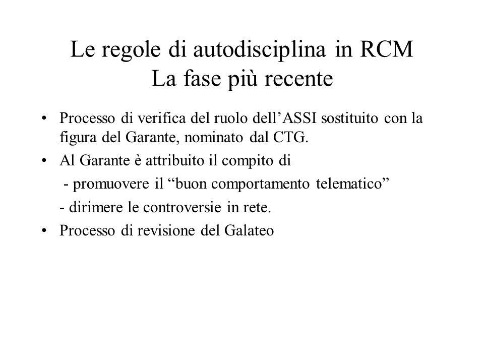 Le regole di autodisciplina in RCM La fase più recente Processo di verifica del ruolo dellASSI sostituito con la figura del Garante, nominato dal CTG.