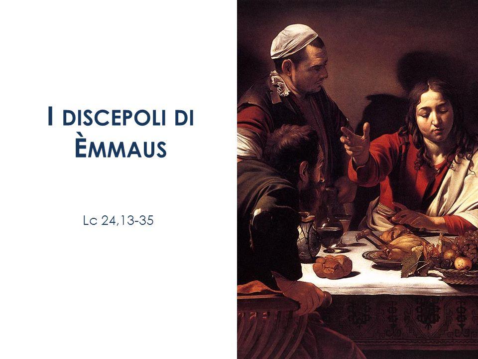 I DISCEPOLI DI È MMAUS Lc 24,13-35