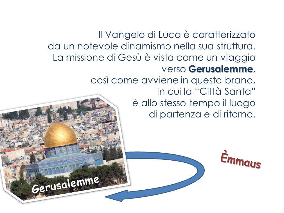 Gerusalemme Il Vangelo di Luca è caratterizzato da un notevole dinamismo nella sua struttura. La missione di Gesù è vista come un viaggio verso Gerusa