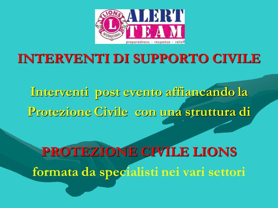 INTERVENTI DI SUPPORTO CIVILE Interventi post evento affiancando la Protezione Civile con una struttura di PROTEZIONE CIVILE LIONS formata da speciali