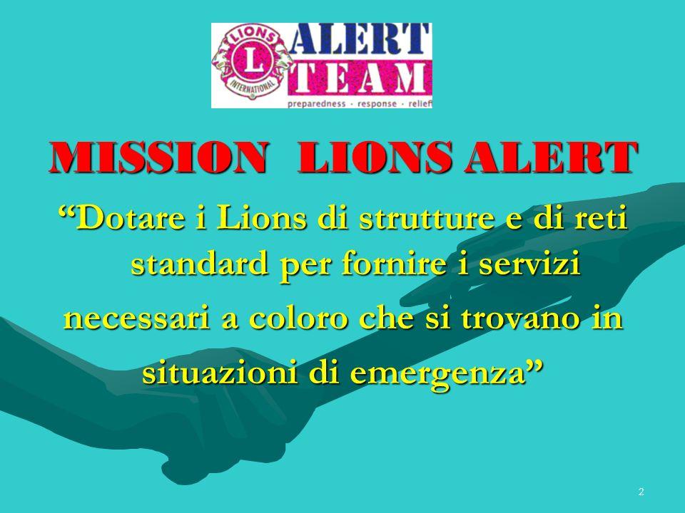 2 MISSION LIONS ALERT Dotare i Lions di strutture e di reti standard per fornire i servizi necessari a coloro che si trovano in situazioni di emergenz