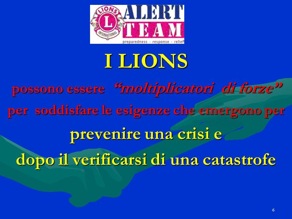 6 I LIONS possono essere moltiplicatori di forze per soddisfare le esigenze che emergono per prevenire una crisi e dopo il verificarsi di una catastro