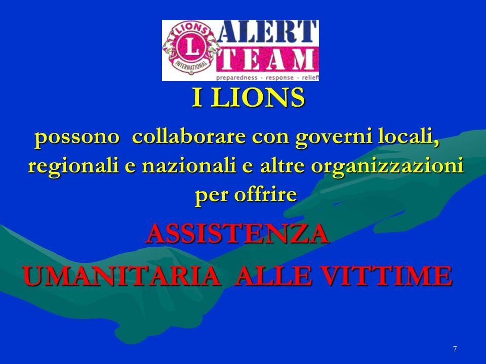 7 I LIONS I LIONS possono collaborare con governi locali, regionali e nazionali e altre organizzazioni per offrire ASSISTENZA UMANITARIA ALLE VITTIME