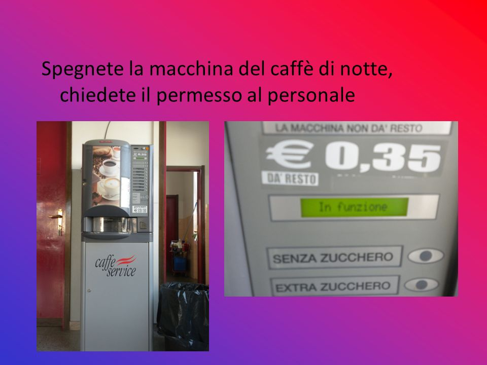 Spegnete la macchina del caffè di notte, chiedete il permesso al personale