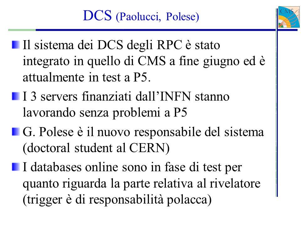 DCS (Paolucci, Polese) Il sistema dei DCS degli RPC è stato integrato in quello di CMS a fine giugno ed è attualmente in test a P5.
