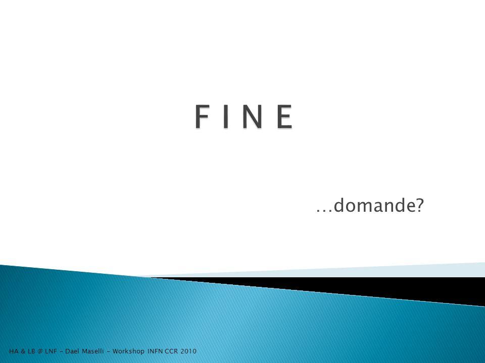 …domande HA & LB @ LNF - Dael Maselli - Workshop INFN CCR 2010
