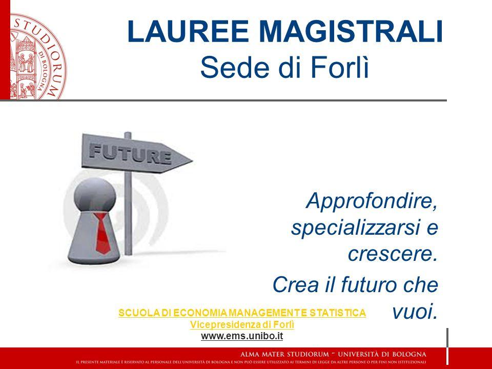 LAUREE MAGISTRALI Sede di Forlì Approfondire, specializzarsi e crescere.