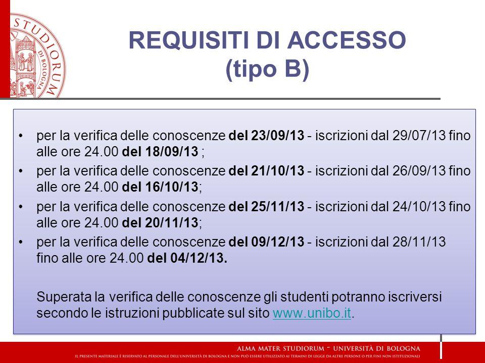 REQUISITI DI ACCESSO (tipo B) per la verifica delle conoscenze del 23/09/13 - iscrizioni dal 29/07/13 fino alle ore 24.00 del 18/09/13 ; per la verifica delle conoscenze del 21/10/13 - iscrizioni dal 26/09/13 fino alle ore 24.00 del 16/10/13; per la verifica delle conoscenze del 25/11/13 - iscrizioni dal 24/10/13 fino alle ore 24.00 del 20/11/13; per la verifica delle conoscenze del 09/12/13 - iscrizioni dal 28/11/13 fino alle ore 24.00 del 04/12/13.