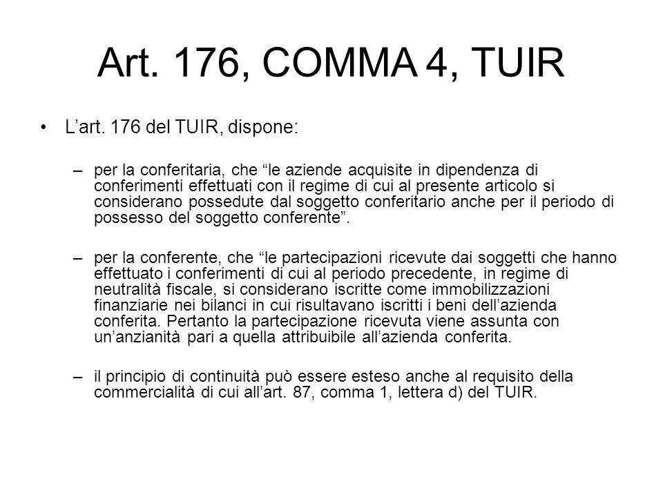 Art. 176, COMMA 4, TUIR Lart. 176 del TUIR, dispone: –per la conferitaria, che le aziende acquisite in dipendenza di conferimenti effettuati con il re