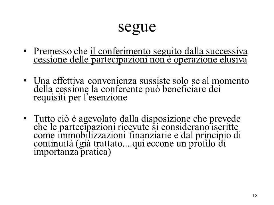 18 segue Premesso che il conferimento seguito dalla successiva cessione delle partecipazioni non è operazione elusiva Una effettiva convenienza sussis