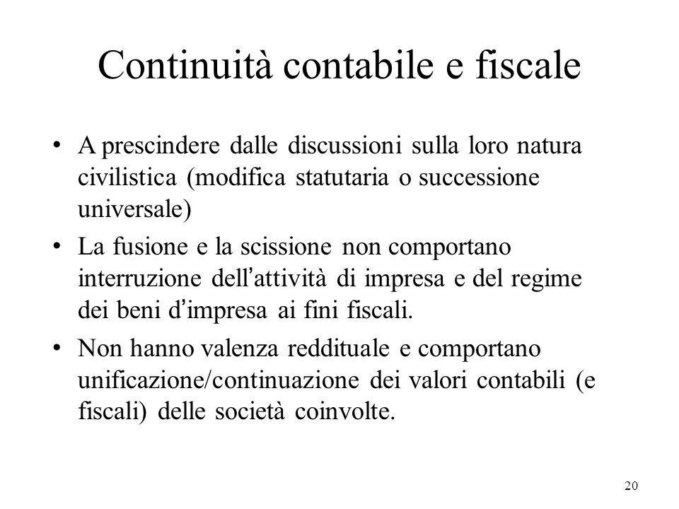 20 Continuità contabile e fiscale A prescindere dalle discussioni sulla loro natura civilistica (modifica statutaria o successione universale) La fusi