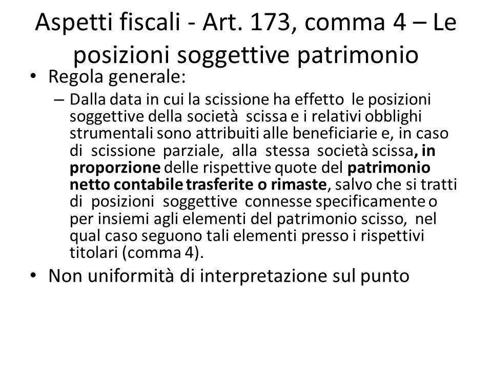 Aspetti fiscali - Art. 173, comma 4 – Le posizioni soggettive patrimonio Regola generale: – Dalla data in cui la scissione ha effetto le posizioni sog