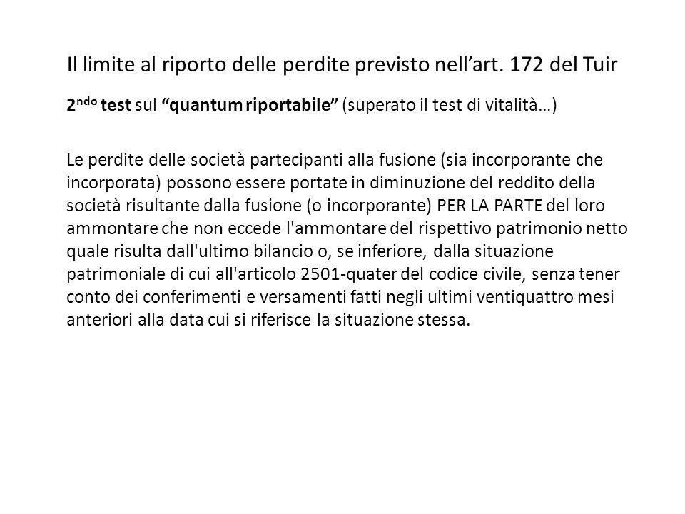 Il limite al riporto delle perdite previsto nellart. 172 del Tuir 2 ndo test sul quantum riportabile (superato il test di vitalità…) Le perdite delle