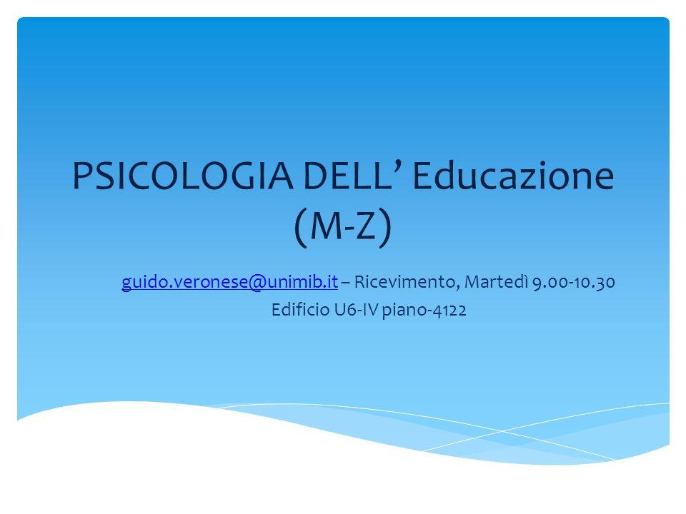 PSICOLOGIA DELL Educazione (M-Z) guido.veronese@unimib.itguido.veronese@unimib.it – Ricevimento, Martedì 9.00-10.30 Edificio U6-IV piano-4122