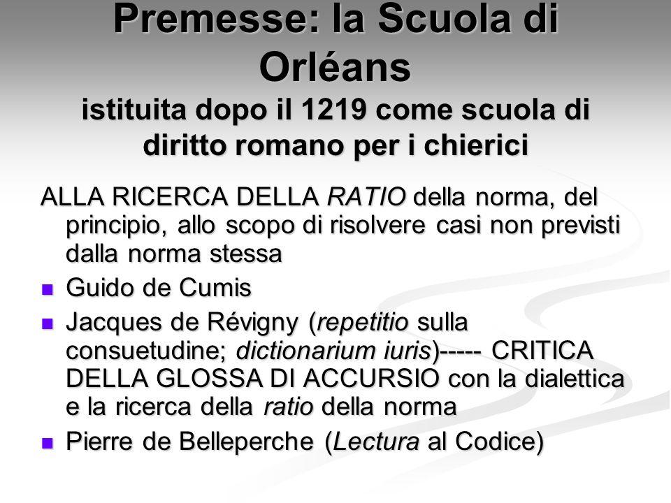 Premesse: la Scuola di Orléans istituita dopo il 1219 come scuola di diritto romano per i chierici ALLA RICERCA DELLA RATIO della norma, del principio