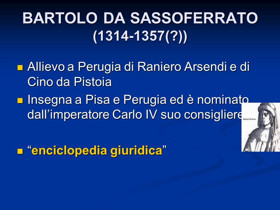BARTOLO DA SASSOFERRATO (1314-1357(?)) Allievo a Perugia di Raniero Arsendi e di Cino da Pistoia Allievo a Perugia di Raniero Arsendi e di Cino da Pis