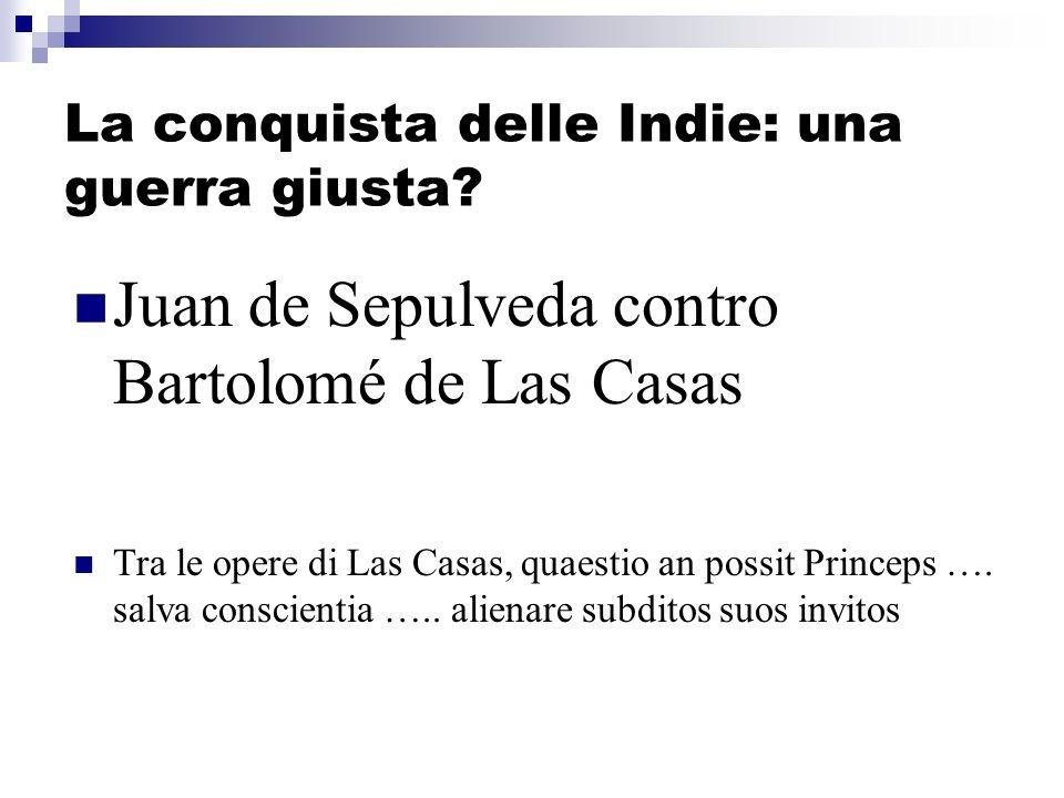 La conquista delle Indie: una guerra giusta? Juan de Sepulveda contro Bartolomé de Las Casas Tra le opere di Las Casas, quaestio an possit Princeps ….