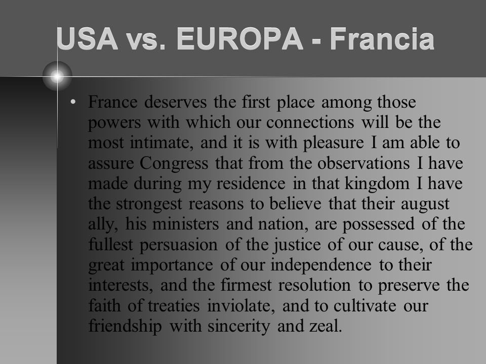 USA vs. EUROPA - Francia France deserves the first place among those powers with which our connections will be the most intimate, and it is with pleas