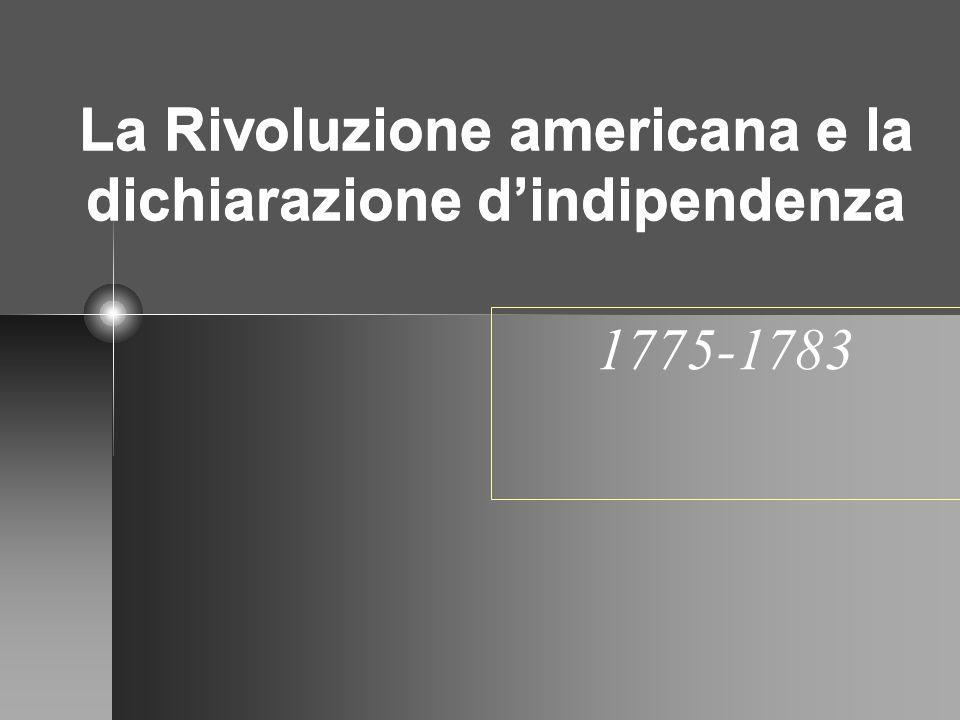 La Rivoluzione americana e la dichiarazione dindipendenza 1775-1783