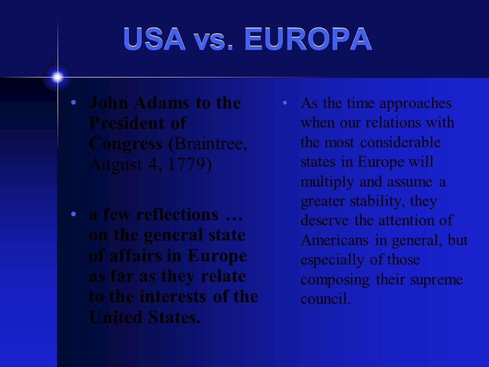 USA vs. EUROPA John Adams to the President of Congress (Braintree, August 4, 1779) a few reflections … on the general state of affairs in Europe as fa