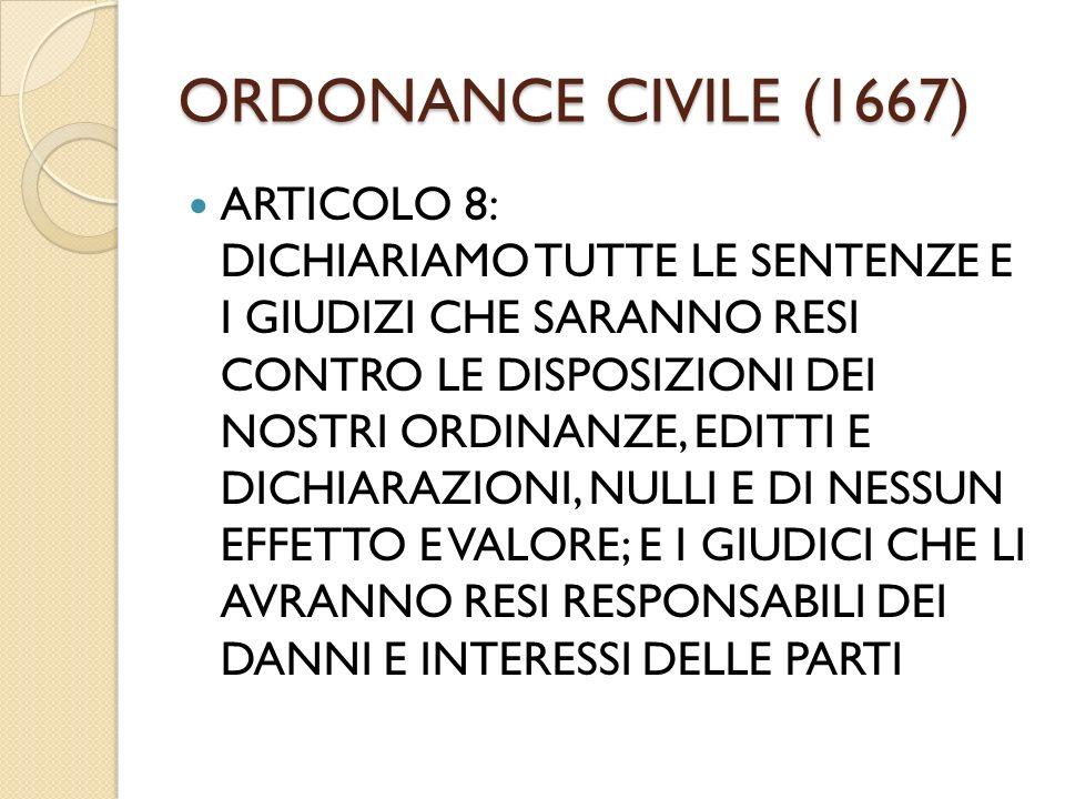 ORDONANCE CIVILE (1667) ARTICOLO 8: DICHIARIAMO TUTTE LE SENTENZE E I GIUDIZI CHE SARANNO RESI CONTRO LE DISPOSIZIONI DEI NOSTRI ORDINANZE, EDITTI E D