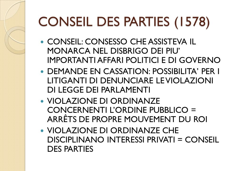 CONSEIL DES PARTIES (1578) CONSEIL: CONSESSO CHE ASSISTEVA IL MONARCA NEL DISBRIGO DEI PIU IMPORTANTI AFFARI POLITICI E DI GOVERNO DEMANDE EN CASSATIO
