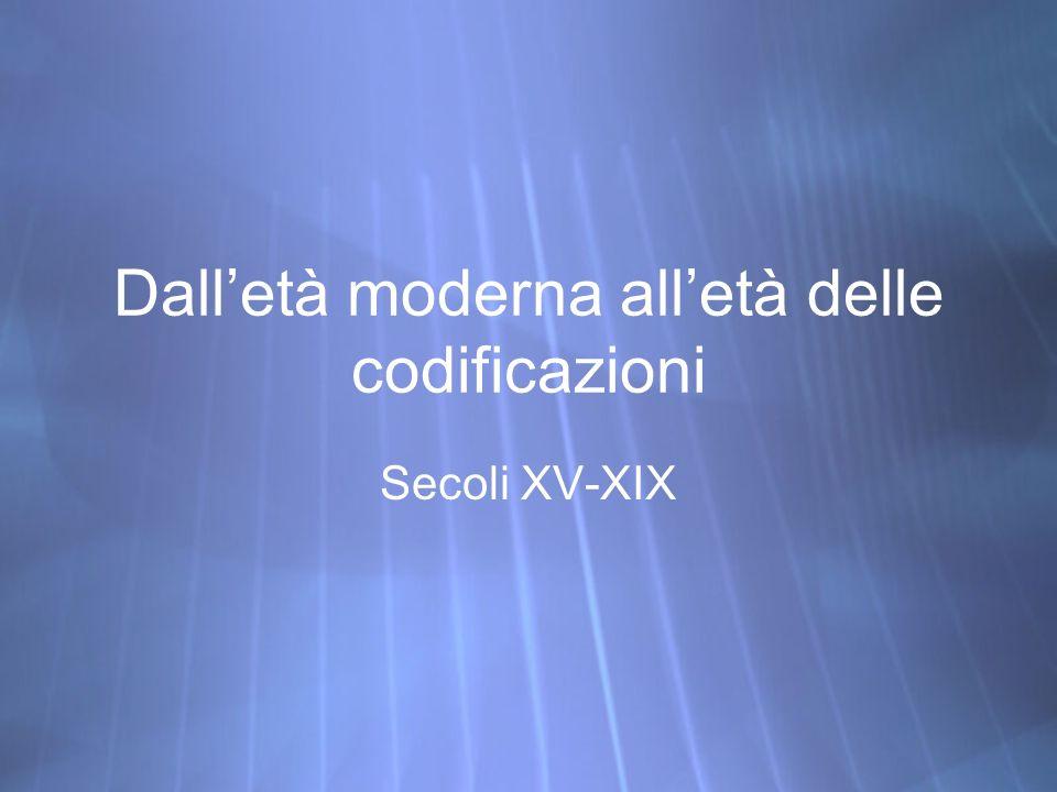 Dalletà moderna alletà delle codificazioni Secoli XV-XIX