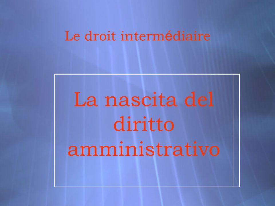 Le droit interm é diaire La nascita del diritto amministrativo
