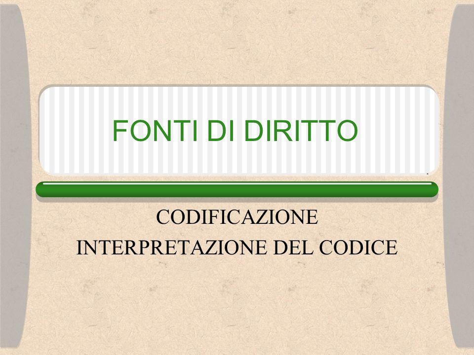FONTI DI DIRITTO CODIFICAZIONE INTERPRETAZIONE DEL CODICE