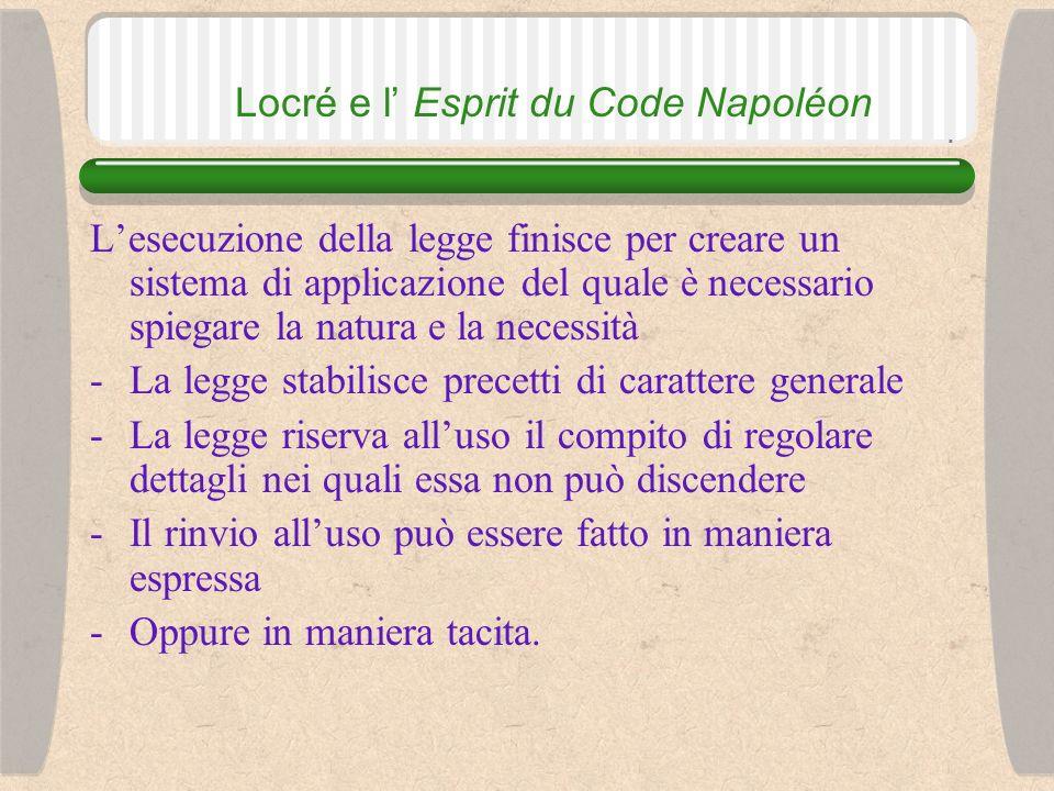 Locré e l Esprit du Code Napoléon Gli elementi della scienza delle leggi scritte: Il senso del testo Il suo spirito (il pensiero e lo scopo del legislatore) Il sistema di applicazione