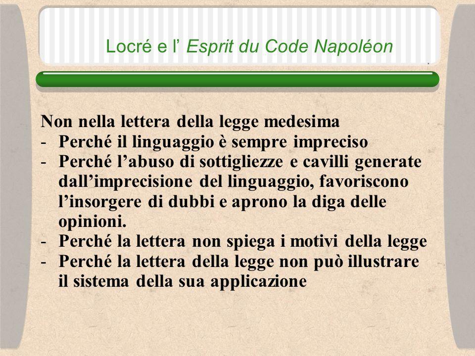 Locré e l Esprit du Code Napoléon Donde attingere indicazioni certe sul senso, lo spirito e il sistema di applicazione della legge?