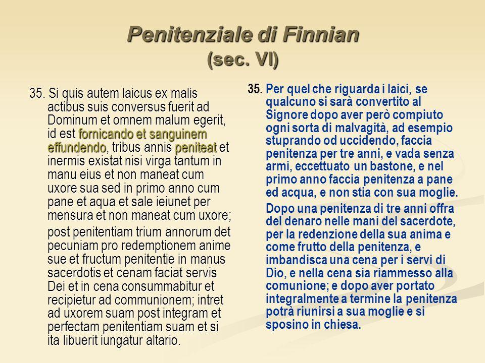 Penitenziale di Finnian (sec. VI) 35. Si quis autem laicus ex malis actibus suis conversus fuerit ad Dominum et omnem malum egerit, id est fornicando
