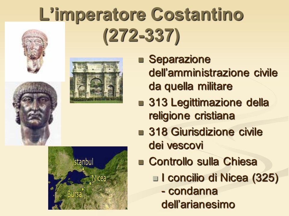Limperatore Costantino (272-337) Separazione dellamministrazione civile da quella militare 313 Legittimazione della religione cristiana 318 Giurisdizi