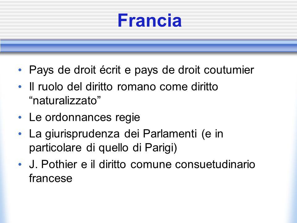 Francia Pays de droit écrit e pays de droit coutumier Il ruolo del diritto romano come diritto naturalizzato Le ordonnances regie La giurisprudenza de
