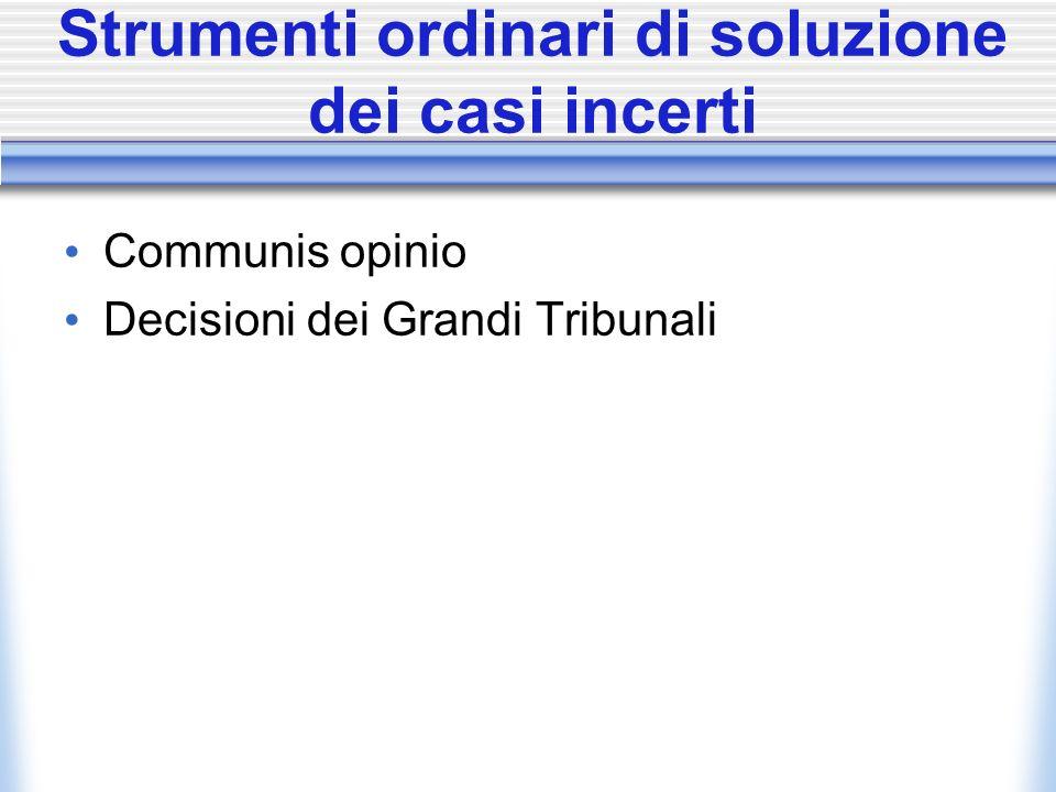 Strumenti ordinari di soluzione dei casi incerti Communis opinio Decisioni dei Grandi Tribunali