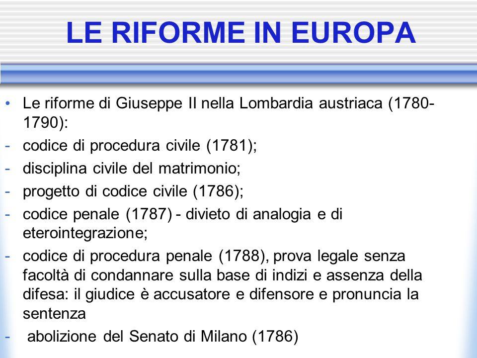 LE RIFORME IN EUROPA Le riforme di Giuseppe II nella Lombardia austriaca (1780- 1790): -codice di procedura civile (1781); -disciplina civile del matr