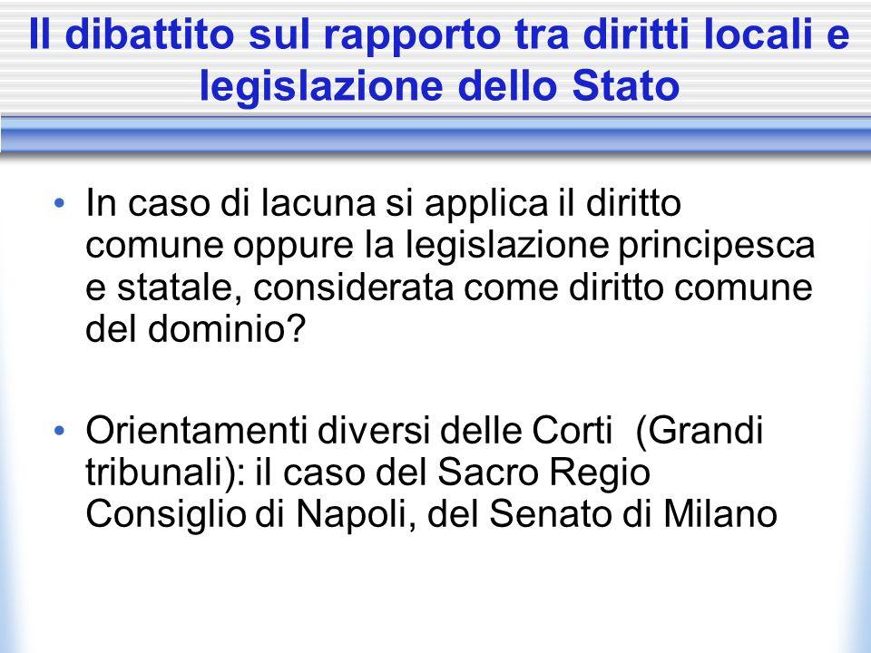 Il dibattito sul rapporto tra diritti locali e legislazione dello Stato In caso di lacuna si applica il diritto comune oppure la legislazione principe