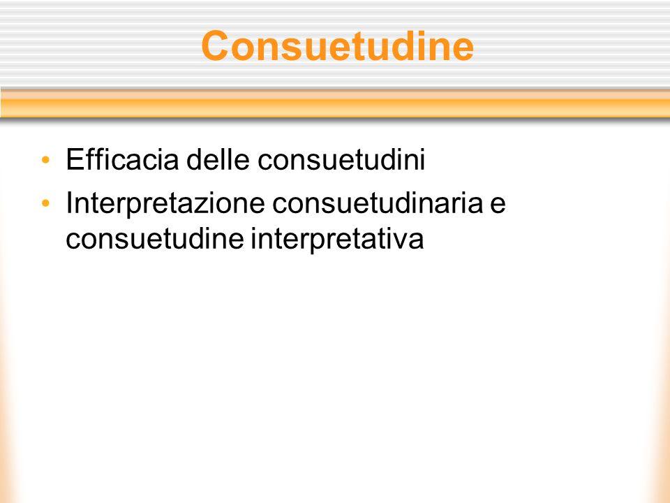 Consuetudine Efficacia delle consuetudini Interpretazione consuetudinaria e consuetudine interpretativa