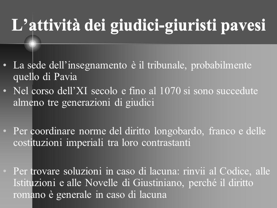 Lattività dei giudici-giuristi pavesi La sede dellinsegnamento è il tribunale, probabilmente quello di Pavia Nel corso dellXI secolo e fino al 1070 si