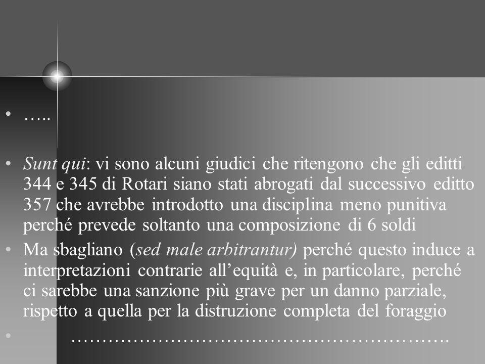 ….. Sunt qui: vi sono alcuni giudici che ritengono che gli editti 344 e 345 di Rotari siano stati abrogati dal successivo editto 357 che avrebbe intro