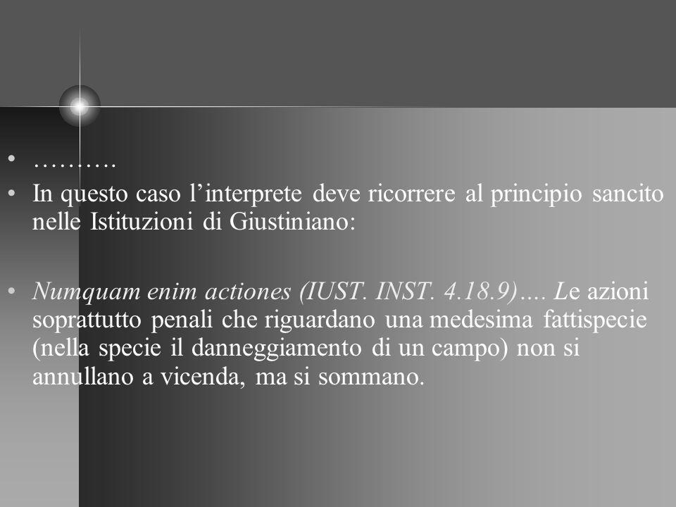 ………. In questo caso linterprete deve ricorrere al principio sancito nelle Istituzioni di Giustiniano: Numquam enim actiones (IUST. INST. 4.18.9)…. Le
