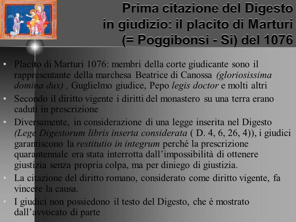 Prima citazione del Digesto in giudizio: il placito di Marturi (= Poggibonsi - Si) del 1076 Placito di Marturi 1076: membri della corte giudicante son